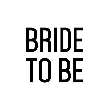 Bride To Be (Black on White Background) by SaraduJour
