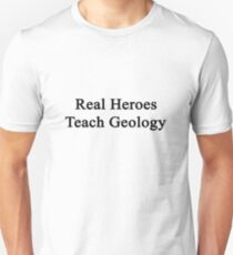 Real Heroes Teach Geology  Unisex T-Shirt