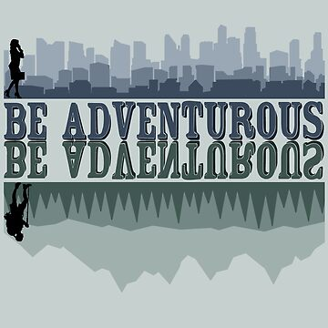 Be Adventurous! by ShantyShawn
