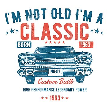 55th Birthday Distressed Design - Im Not Old Im A Classic Custom Built 1963 by kudostees