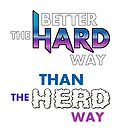 Better the hard way than the herd way by FreakorGeek