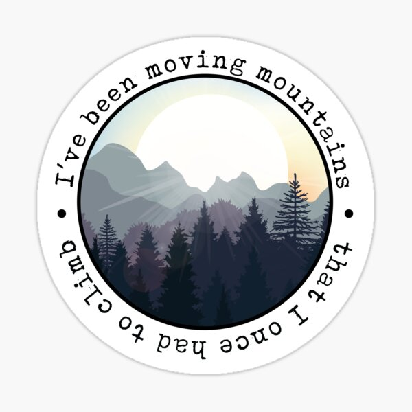 I've Been Moving Mountains Sticker