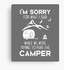 I'm Sorry For What I Said While Parking The Camper  Canvas Print