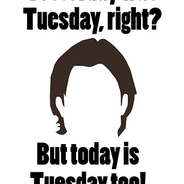It's Tuesday...Again by Lucy-Bianchi