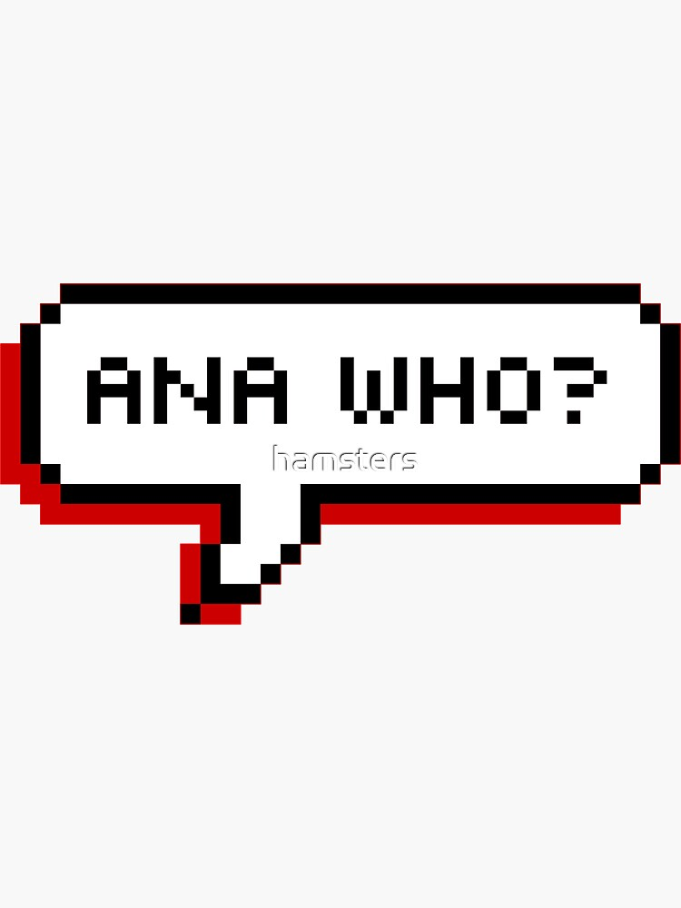 Ana Who? by hamsters