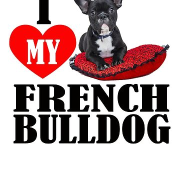 I love my french bulldog T-shirt by Washingtonsou