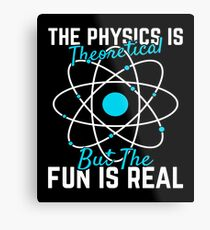Physics Gift The Physics is Theoretical But Fun is Real Student Teacher Metal Print