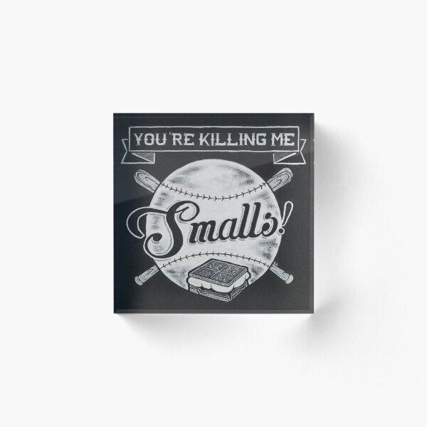 Sandlot - You're Killing me, Smalls! Acrylic Block