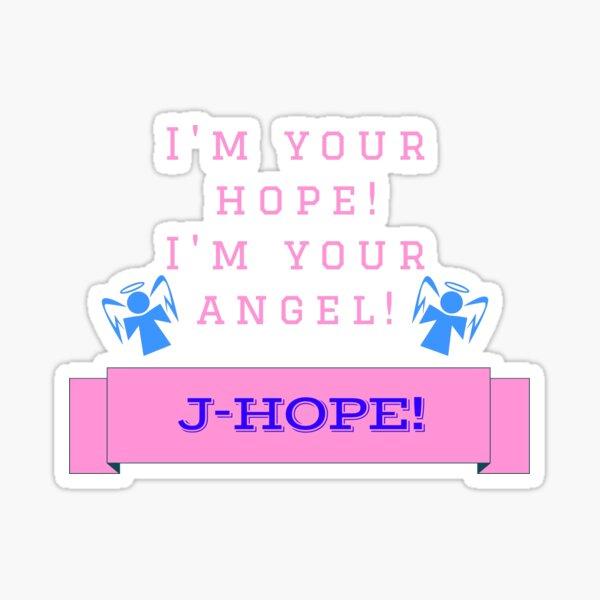 J-Hope! I'm your hope, I'm your angel! Sticker