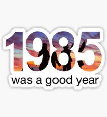1985 WAS A GOOD YEAR Sticker