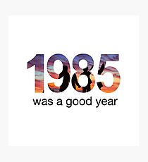 1985 WAS A GOOD YEAR Photographic Print