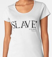 Slave By Choice (Black text) Women's Premium T-Shirt
