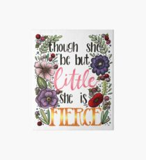 Though She Be But Little, She is Fierce Art Board
