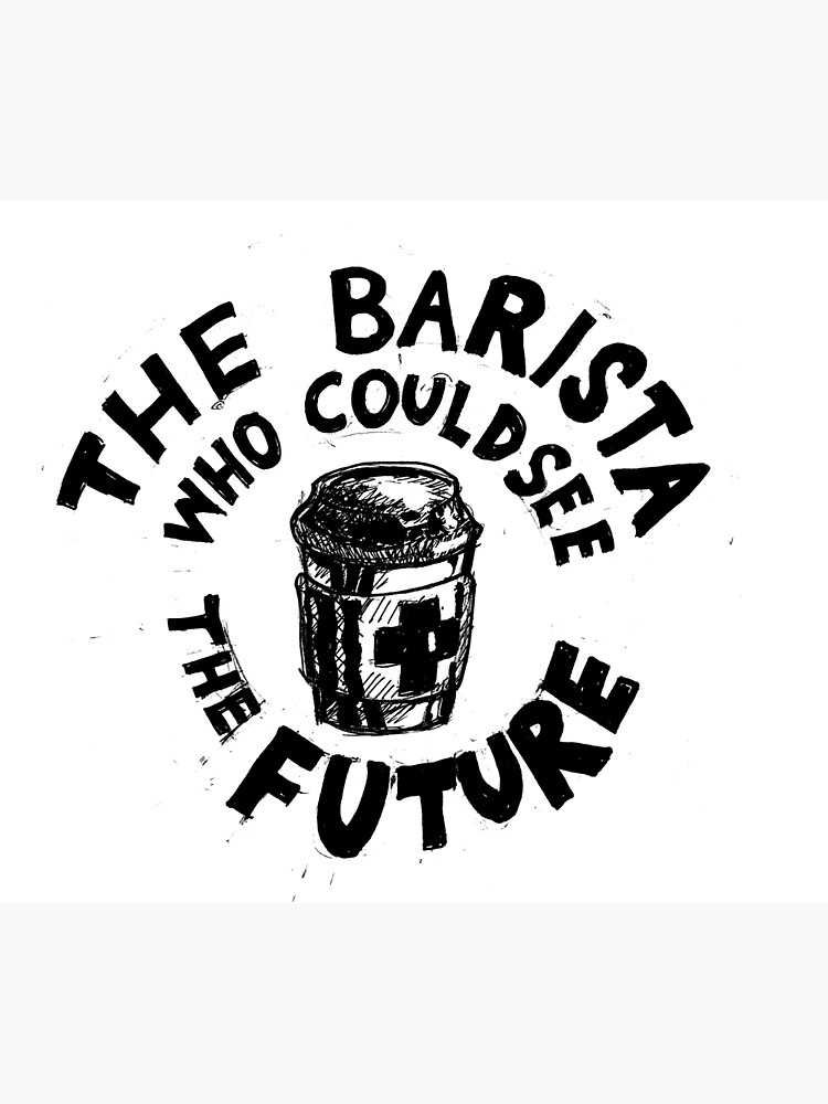 Barista Who Could See the Future (b) by EvictedArt