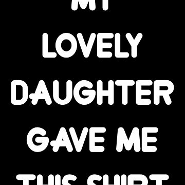 my lovely daughter gave me this shirt by Dougamb6