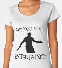 are you not entertained offensive t-shirts Women's Premium T-Shirt