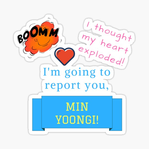 I thought my heart exploded! Suga, I'm going to report you! Sticker