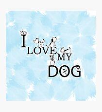 I LOVE MY DOG Photographic Print