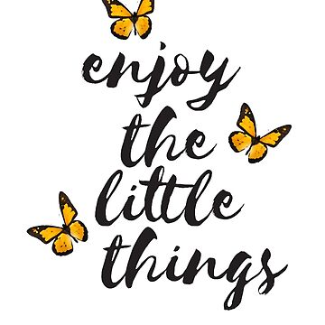 Enjoy The Little Things by thestarshop00