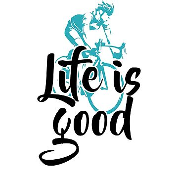 Life is good bicycle adventures happy love fun live cycling stunts bike nature gifts  by dreamhustle