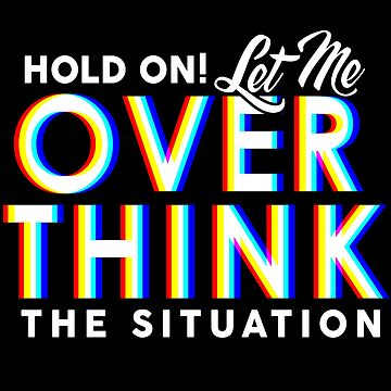 Hold On! Let Me Overthink the Situation | Funny Overthinker  by KolJoseph