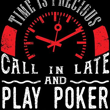 Play Poker Card Game Unique Shirt Gift Call In Late by shoppzee