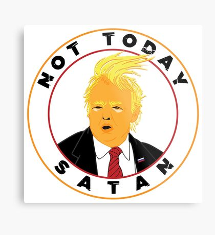 Not Today Satan Trump Metal Print