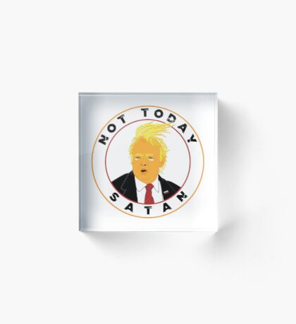 Not Today Satan Trump Acrylic Block