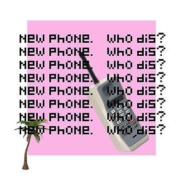 new phone. who dis? by Bazzzz