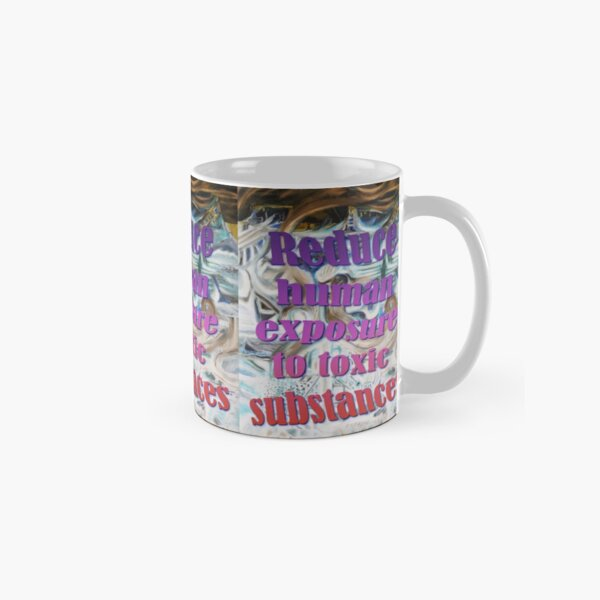 Reduce human exposure to toxic substances Classic Mug