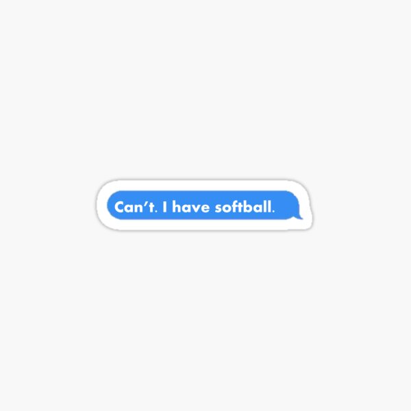 Can't. I have softball Sticker