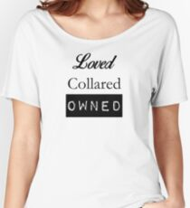 Loved, Collared, Owned. Women's Relaxed Fit T-Shirt