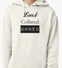 Loved, Collared, Owned. Pullover Hoodie