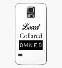 Loved, Collared, Owned. Case/Skin for Samsung Galaxy