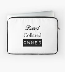 Loved, Collared, Owned. Laptop Sleeve