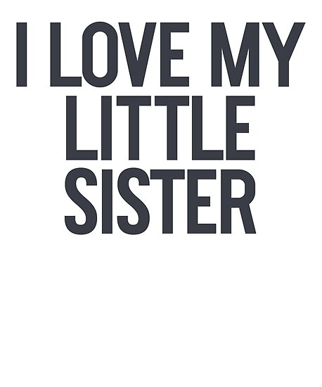 I Love My Little Sister Family Relationships Sibling Posters By