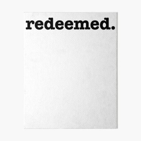 Redeemed ~ Christian God Bible Art Board Print