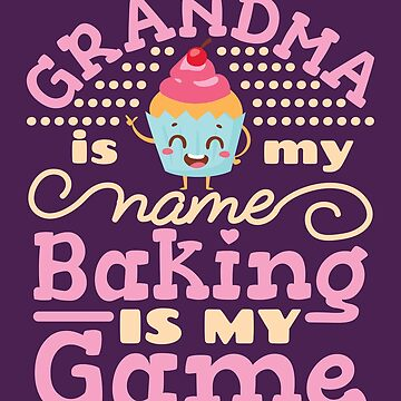 Grandma Is Name Baking Is My Game Grandmother Baker by jaygo