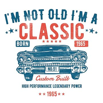 53rd Birthday Distressed Design - Im Not Old Im A Classic Custom Built 1965 by kudostees