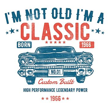 52nd Birthday Distressed Design - Im Not Old Im A Classic Custom Built 1966 by kudostees
