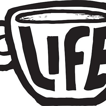Coffee is Life by radtasticdesign
