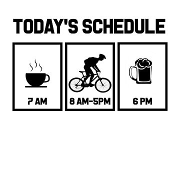 TODAY'S SCHEDULE 7AM 8AM-5PM 6PM bicycle rider outdoor coffee morning evening cyclist biker adventure nature hills fitness health diet plan timetable beer party alcohol friends fun gifts  by dreamhustle
