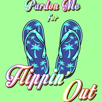 Pardon me for FLIPPIN OUT! by Deezer509