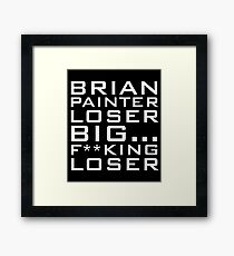 Brian Painter Loser Framed Print