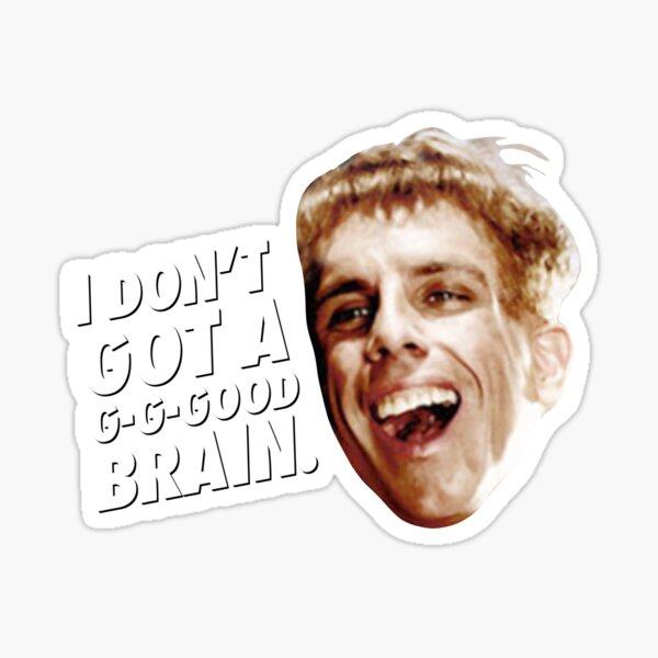 i don't got a g-g-good brain. Sticker