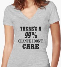 99% Chance I Don't Care Women's Fitted V-Neck T-Shirt