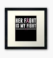 Her Fight Is My Fight Support Cancer Awareness T-Shirt Framed Print