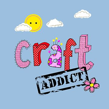 craft addict by WendyMassey