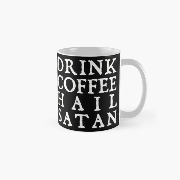 DRINK COFFEE HAIL SATAN Classic Mug