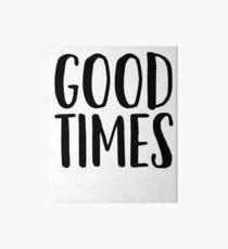 Good Times Art Motivation Mantra Inspiration Art Board